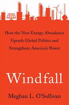 Cover of Windfall: How the New Energy Abundance Upends Global Politics and Strengthens America's Power by Meghan L. O'Sullivan