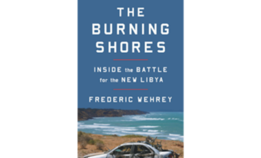 The Burning Shores: Inside the Battle for the New Libya, Frederic Wehrey, 2018.