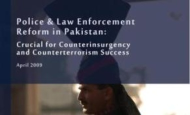Police & Law Enforcement Reform in Pakistan: Crucial for Counterinsurgency and Counterterrorism Success