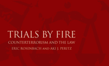 Trials By Fire: Counterterrorism and the Law