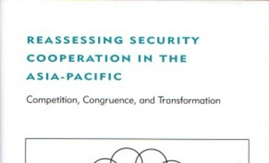 Reassessing Security Cooperation in the Asia-Pacific: Competition, Congruence, and Transformation