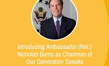 Introducing Ambassador (Ret.) Nicholas Burns as Chairman of Our Generation Speaks Advisory Board
