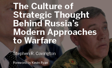 The Culture of Strategic Thought Behind Russia's Modern Approaches to Warfare