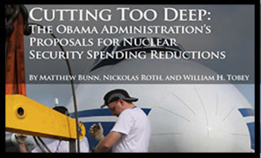 Cutting Too Deep: The Obama Administration's Proposals for Nuclear Security Spending Reductions