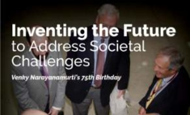Inventing the Future to Address Societal Challenges: Venky Narayanamurti's 75th Birthday