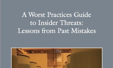 A Worst Practices Guide to Insider Threats: Lessons from Past Mistakes