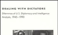 Dealing with Dictators: Dilemmas of U.S. Diplomacy and Intelligence Analysis, 1945-1990